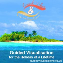 Guided-Visualisation-for-the-Holiday-of-a-lifetime-by-Good-Vibes-and-Visualisation